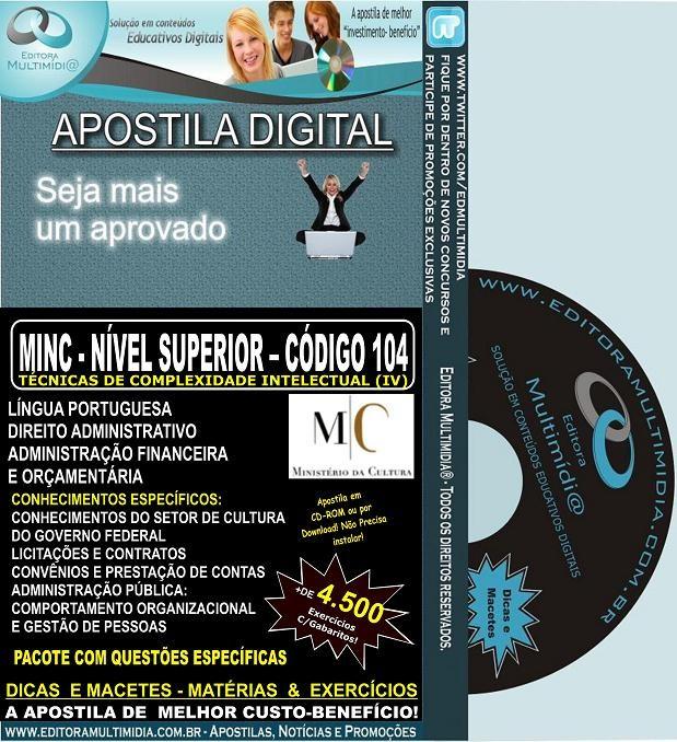 Apostila  MINC - Nível SUPERIOR – CÓDIGO 104 - Teoria + 4.500 Exercícios - Edital 2012
